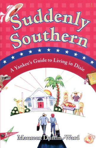 (Suddenly Southern: A Yankee's Guide to Living in Dixie)