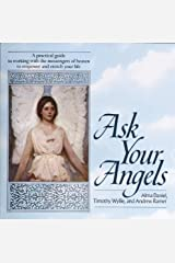 Ask Your Angels: A Practical Guide to Working with the Messengers of Heaven to Empower and Enrich Your Life Kindle Edition