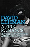 In A Fine Romance, David Lehman looks at the formation of the American songbook—the timeless numbers that became jazz standards, iconic love songs, and sound tracks to famous movies—and explores the extraordinary fact that this songbook was written a...