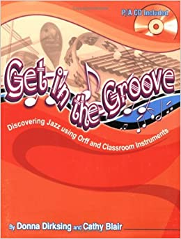 Get In the Groove: Discovering Jazz using Orff and Classroom Instruments (Performance/Accompaniment CD Included, Grades 2-6) by Donna Dirksing (2007-01-25)