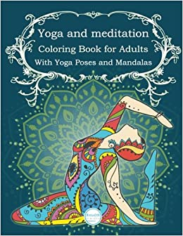 Amazon Yoga And Meditation Coloring Book For Adults With Poses Mandalas ArtsON Adult Books Volume 3 9781540534927
