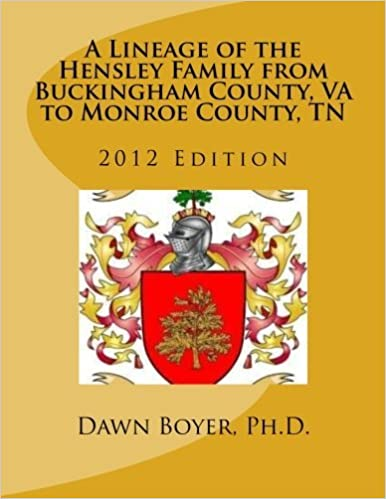 Livres en anglais à télécharger A Lineage of the Hensley Family from Buckingham County, VA to Monroe County, TN: 2012 Edition (Volume 1) by Dawn Denise Boyer Ph.D. (2012-04-18) PDF PDB