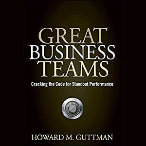 Great Business Teams: Cracking the Code for Standout Performance Audiobook