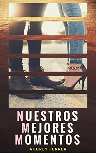 Nuestros mejores momentos (Spanish Edition)