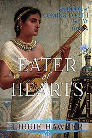 Eater of Hearts: A Novel of Amarna Egypt (The Book of Coming Forth by Day 3) (Book Of Coming Forth)
