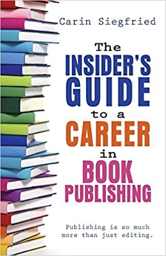 Book The Insider's Guide to A Career in Book Publishing by Siegfried, Carin (2014)