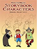 How to Draw Storybook Characters, Barbara Soloff Levy, 0486439895
