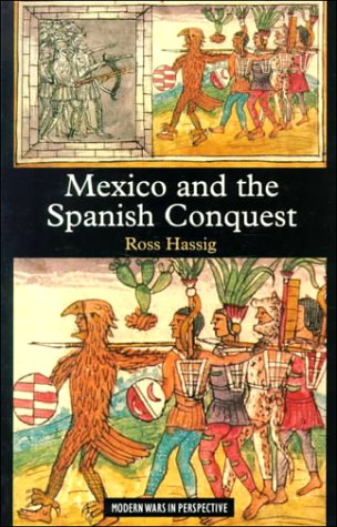 Mexico and the Spanish Conquest (Wars in Context)