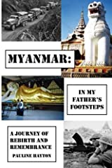 Myanmar: In My Father's Footsteps: A Journey of Rebirth and Remembrance Paperback