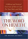 The Word on Health: A Biblical and Medical Overview of How to Care for Your Body