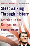 Front cover for the book Sleepwalking Through History: America in the Reagan Years by Haynes Johnson