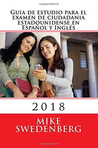Guia de estudio para el examen de ciudadania estadounidense en Español y Inglés: 2018 (American Citizenship) (Spanish Edition)