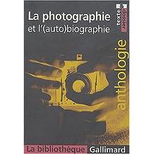 PHOTOGRAPHIE ET L' ( AUTO ) BIOGRAPHIE