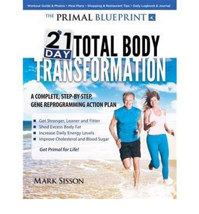 [ The Primal Blueprint 21-Day Total Body Transformation: A Complete, Step-By-Step, Gene Reprogramming Action Plan Sisson, Mark ( Author ) ] { Paperback } 2011