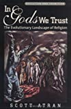 In Gods We Trust: The Evolutionary Landscape of Religion (Evolution and Cognition Series)