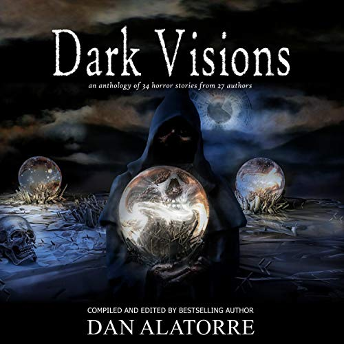 Dark Visions: An Anthology of 34 Horror Stories from 27 Authors. The Box Under the Bed, Volume 2