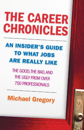 The Career Chronicles: An Insider's Guide to What Jobs Are Really Like - the Good, the Bad, and the Ugly from Over 750 Professionals