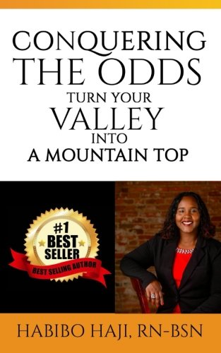 Conquering the Odds:: Turning Your Valley Into A Mountain Top