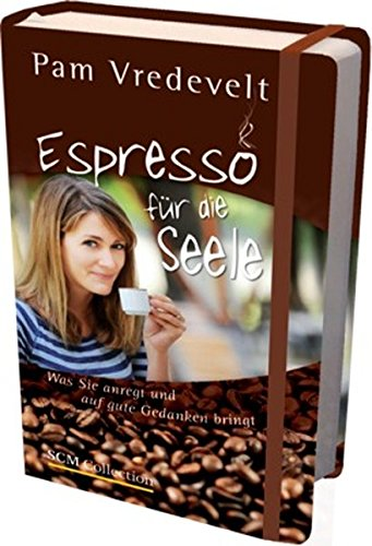 Espresso für die Seele: Was Sie anregt und auf gute Gedanken bringt