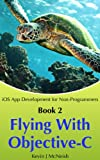 Flying with Objective C: The Series on How to Write iPhone & iPad Apps (iOS App Development for Non-Programmers Book 2) Pdf