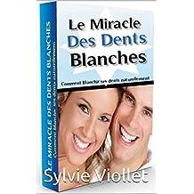 blanchiment des dents naturellement: Comment blanchir ses dents naturemment sans aller chez le dentiste ou acheter des kits (French Edition)