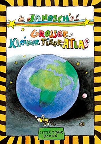 Janoschs Großer Kleiner Tiger-Atlas (Little Tiger Books) Gebundenes Buch – 1. August 2008 Little Tiger Verlag 3931081494 Jugendatlas Kinder
