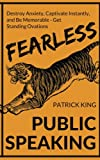 Fearless Public Speaking: How to Destroy Anxiety, Captivate Instantly, and Becom