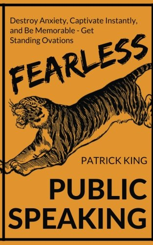 Fearless Public Speaking: How to Destroy Anxiety, Captivate Instantly, and Becom [Patrick King] (Tapa Blanda)