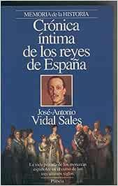 Cronica intima de los reyes de España: Amazon.es: Jose Antonio Vidal Sales: Libros