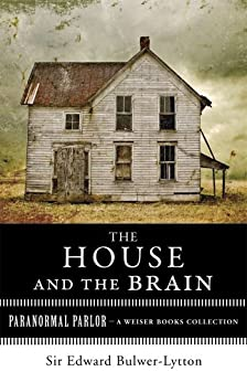 The House and the Brain, A Truly Terrifying Tale: Paranormal Parlor, A Weiser Books Collection by [Bulwer-Lytton, Sir Edward, Ventura, Varla]