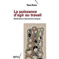 PUISSANCE D'AGIR AU TRAVAIL (LA) : RECHERCHES ET INTERVENTIONS CLINIQUES