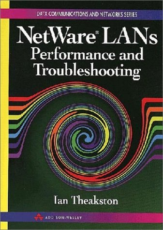 NetWare LANs: Performance and Troubleshooting (Data Communications & Networks Series) by Theakston Ian Theakston I. (1995-04-21) Paperback by