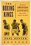 img - for The Boxing Kings: When American Heavyweights Ruled the Ring book / textbook / text book