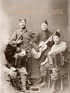 La musique au fusil : avec les poilus de la Grande Guerre, Ribouillault, Claude