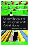img - for Fantasy Sports and the Changing Sports Media Industry: Media, Players, and Society book / textbook / text book