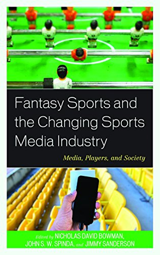 Fantasy Sports and the Changing Sports Media Industry: Media, Players, and Society by Lexington Books