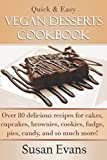 Quick & Easy Vegan Desserts Cookbook: Over 80 delicious recipes for cakes, cupcakes, brownies, cookies, fudge, pies, candy, and so much more!