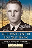 img - for You Don't Lose 'Til You Quit Trying: Lessons on Adversity and Victory from a Vietnam Veteran and Medal of Honor Recipient book / textbook / text book