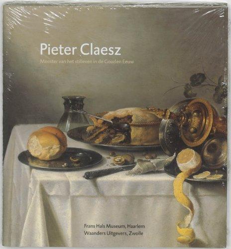 (Pieter Claesz: Meester van het stilleven in de Gouden Eeuw)
