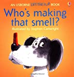 Who's Making That Smell? (Usborne Lift-the-Flap-Books)