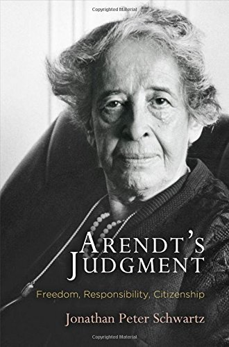 Arendt's Judgment: Freedom, Responsibility, Citizenship (Haney Foundation Series)