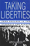 img - for Taking Liberties: Four Decades in the Struggle for Rights book / textbook / text book