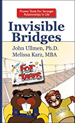 Invisible Bridges for Teens: Building Relationships for the Best Things in Life