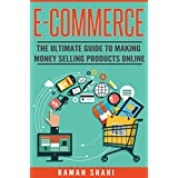 Ecommerce: The Ultimate Guide to Making Money Selling Products Online (make money online, ecommerce, amazon fba)
