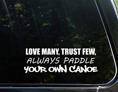 "Love Many, Trust Few Always Paddle Your Own Canoe - 9"" x 2-1/2"" - Vinyl Die Cut Decal/ Bumper Sticker For Windows, Cars, Trucks, Laptops, Etc."