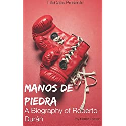 Manos de Piedra: A Biography of Roberto Durán
