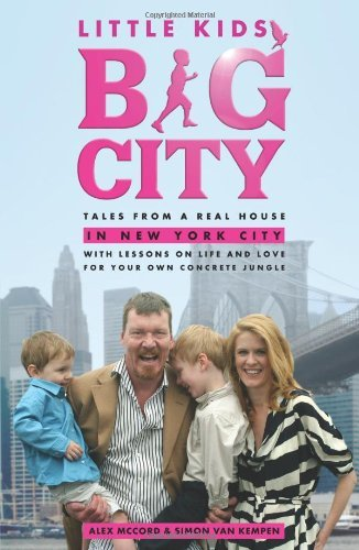 Little Kids, Big City: Tales from a Real House in New York City (With Lessons on Life and Love for Your Own Concrete Jungle) (Cost Of Raising A Child In Nyc)