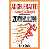 Accelerated Learning Techniques: 20 Accelerated Learning Techniques For Learning Faster And Memorizing Better