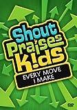Shout Praises! Kids: Every Move I Make