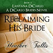 Reclaiming His Bride: A DiCarlo Brides Novel, Book 3, Volume 3 | Heather Tullis